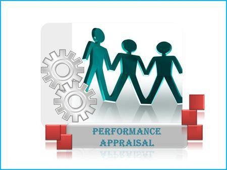 PERFORMANCE APPRAISAL 1. Performance Appraisal Performance ...