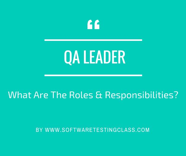 What Are The Roles And Responsibilities Of A QA Leader?