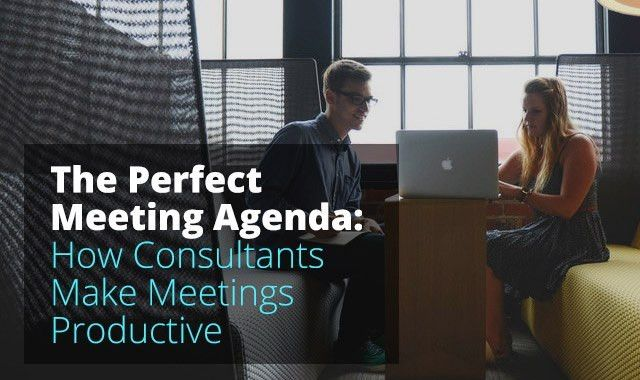The Perfect Meeting Agenda: How Consultants Make Meetings ...