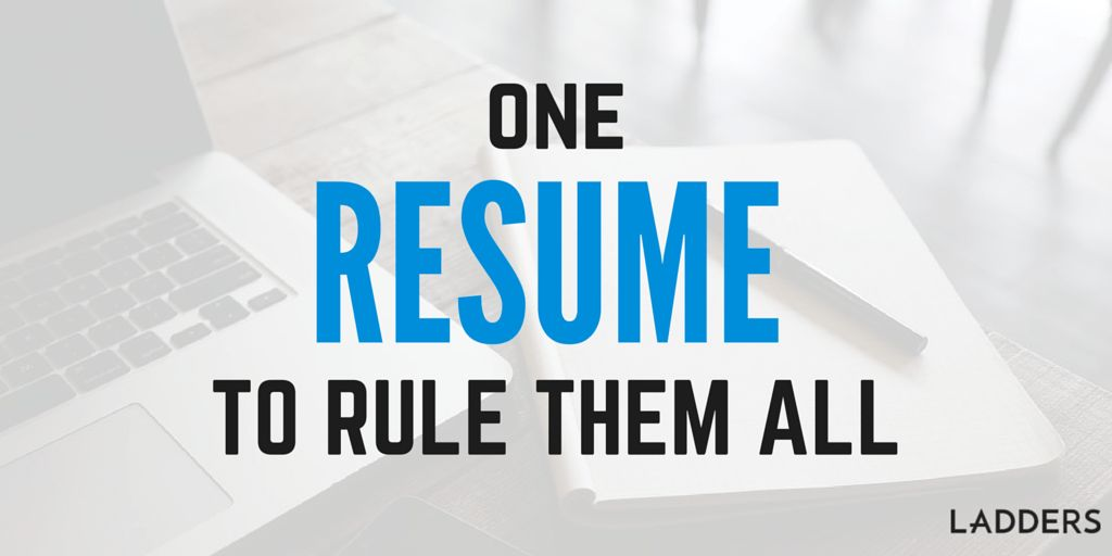 One resume to rule them all | Ladders