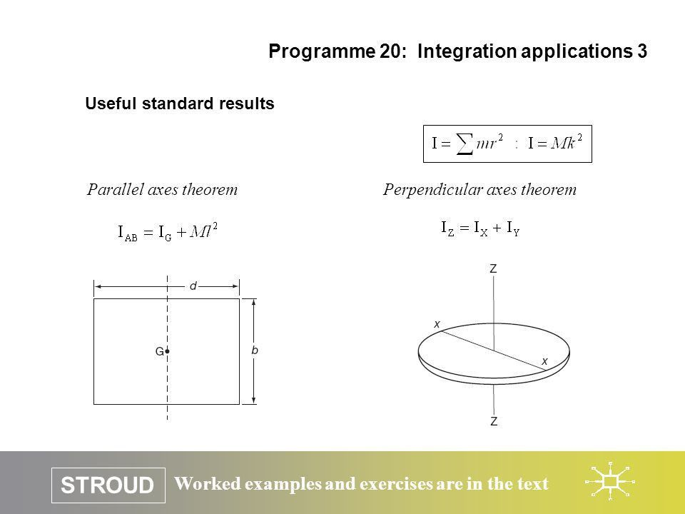 Worked examples and exercises are in the text STROUD PROGRAMME 20 ...