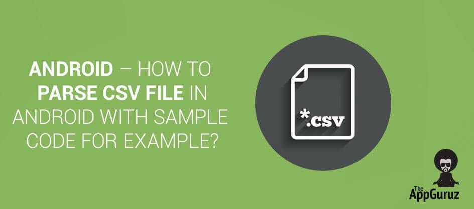 Android - How to Parse CSV file in Android with sample