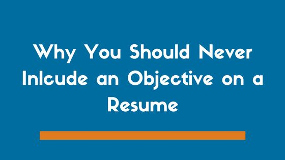 Why You Should Never Include an Objective Statement on a Resume ...