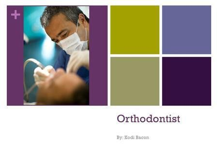 Orthodontist By: Madeline Shore What do orthodontists do ...