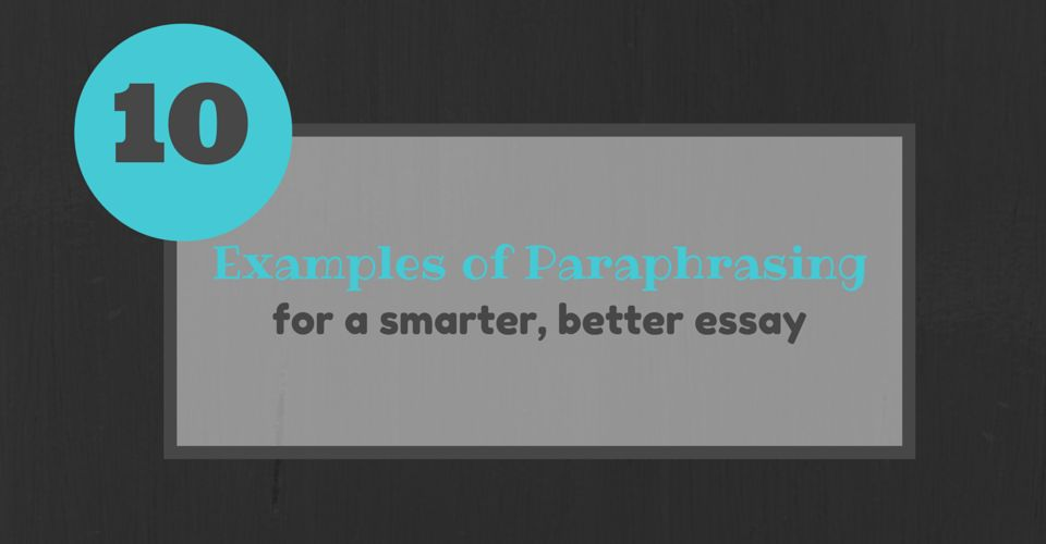 10 Examples of Paraphrasing for a Smarter, Better Essay - Essay ...