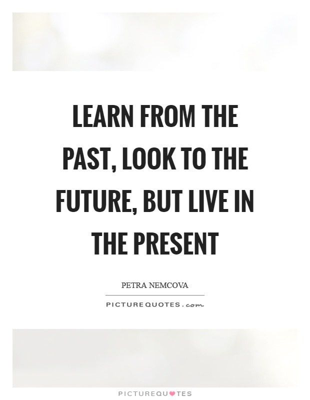 Look To The Future Quotes & Sayings | Look To The Future Picture ...