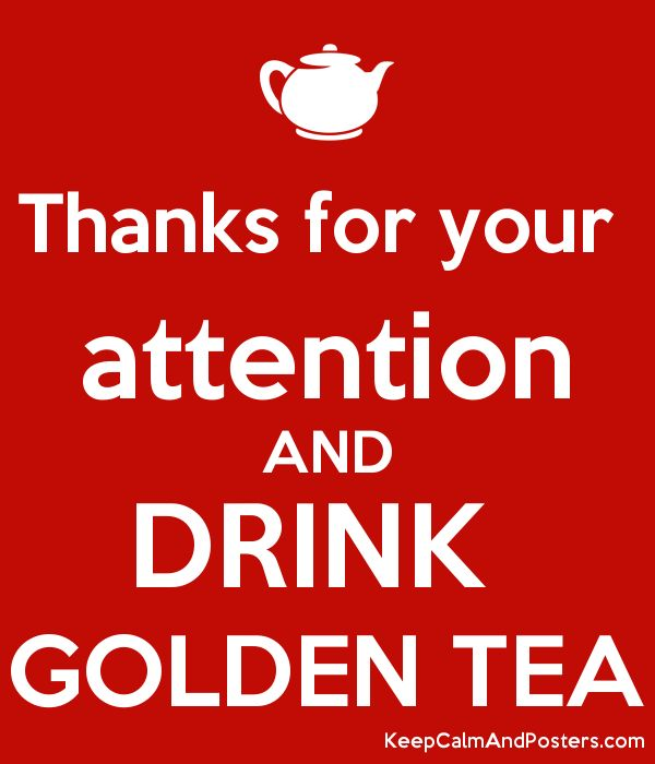 Thanks for your attention AND DRINK GOLDEN TEA - Keep Calm and ...