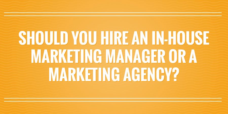 In-House Marketing Manager or an Outsourced Marketing Agency?