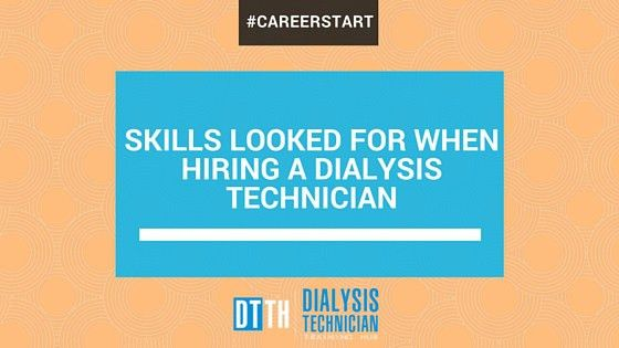 Skills Looked For When Hiring a Dialysis Technician | Dialysis ...