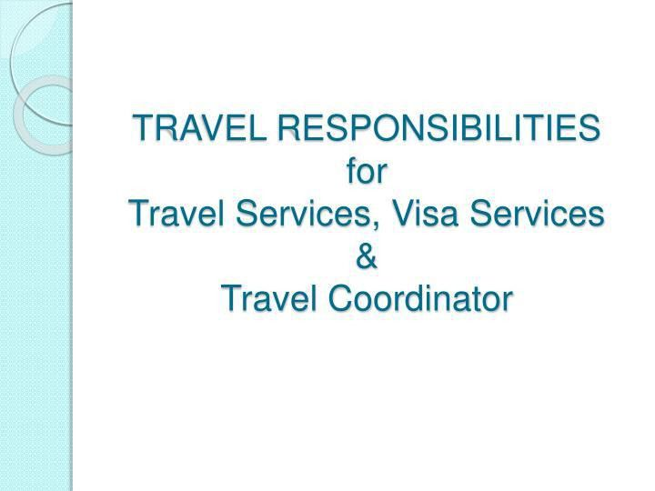 PPT - TRAVEL RESPONSIBILITIES for Travel Services, Visa Services ...