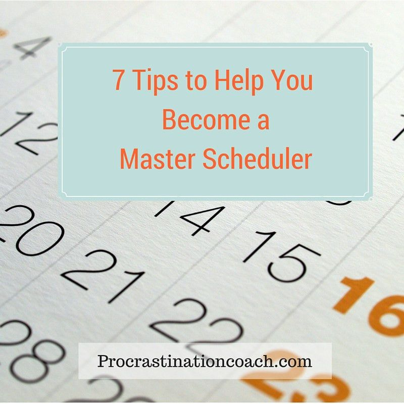 7 Tips to Help You Become a Master Scheduler - Procrastination ...