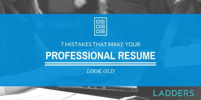 7 Mistakes That Make Your Professional Resume – and You – Look Old ...