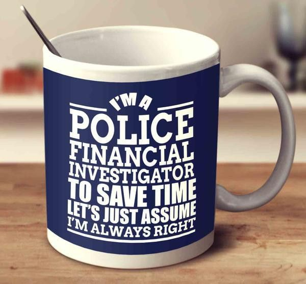 I'm A Police Financial Investigator To Save Time Let's Just Assume ...