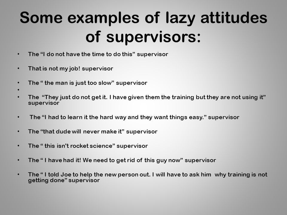 The Lazy Supervisor Definition of lazy: unwilling to work or use ...