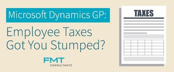 Microsoft Dynamics GP: Employee Taxes Got You Stumped? – FMT