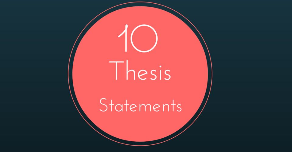 10 Thesis Statement Examples to Inspire Your Next Argumentative ...