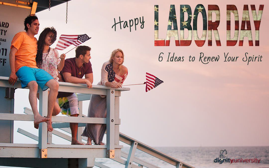 Fun Labor Day Ideas to Renew Your Spirit | Dignity University
