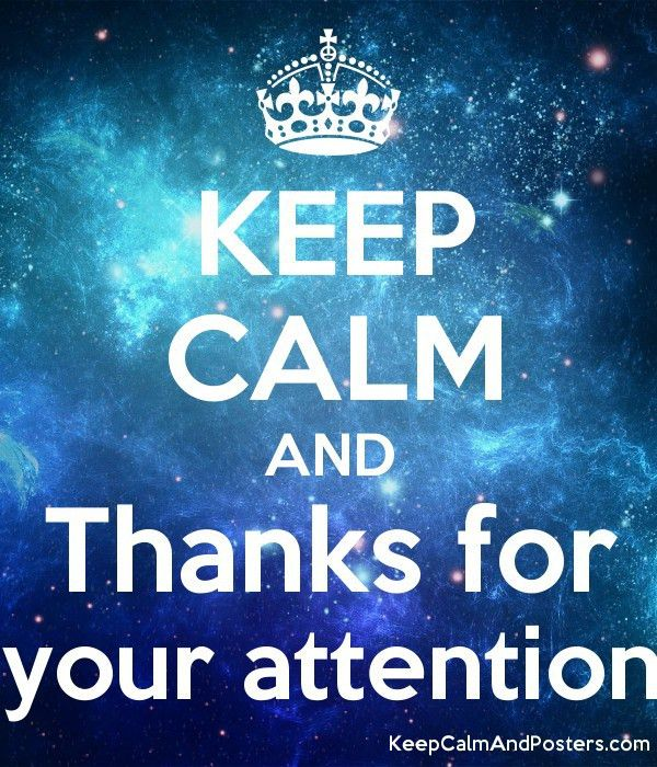 KEEP CALM AND Thanks for your attention - Keep Calm and Posters ...
