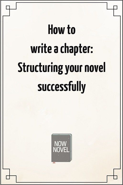Structure of a Novel - How to Write a Chapter | Now Novel