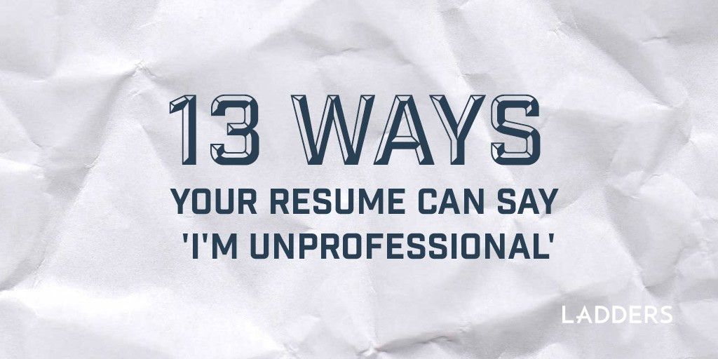 13 ways your resume can say 'I'm unprofessional' | Ladders
