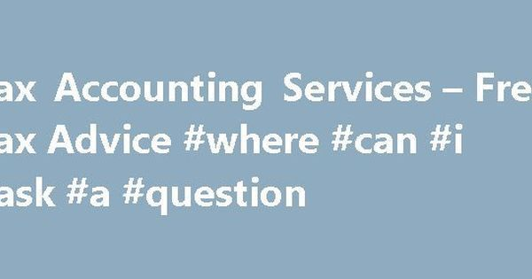 Tax Accounting Services – Free Tax Advice #where #can #i #ask #a ...