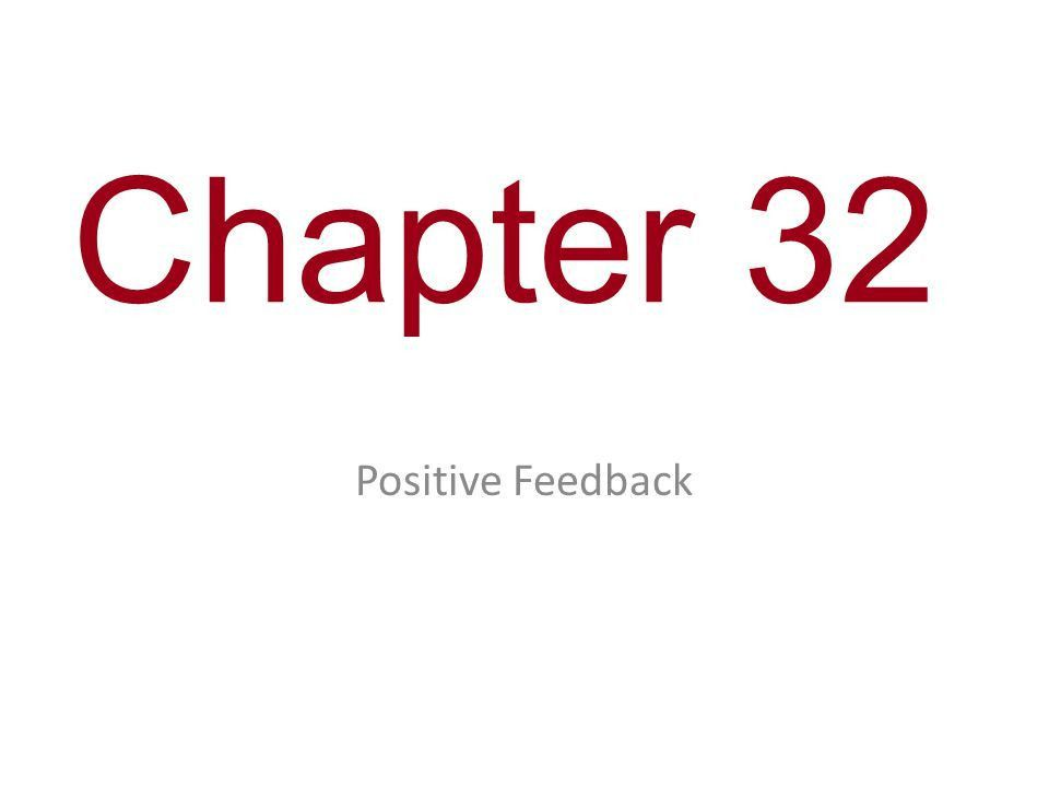 Chapter 32 Positive Feedback. You Must Know One example of ...