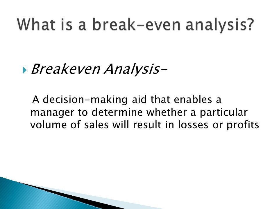 Understand the meaning of the term break even  To be calculate ...