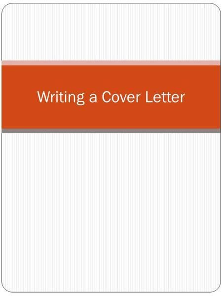 Cover Letters: The Fundamentals. What is a Cover Letter? A Cover ...