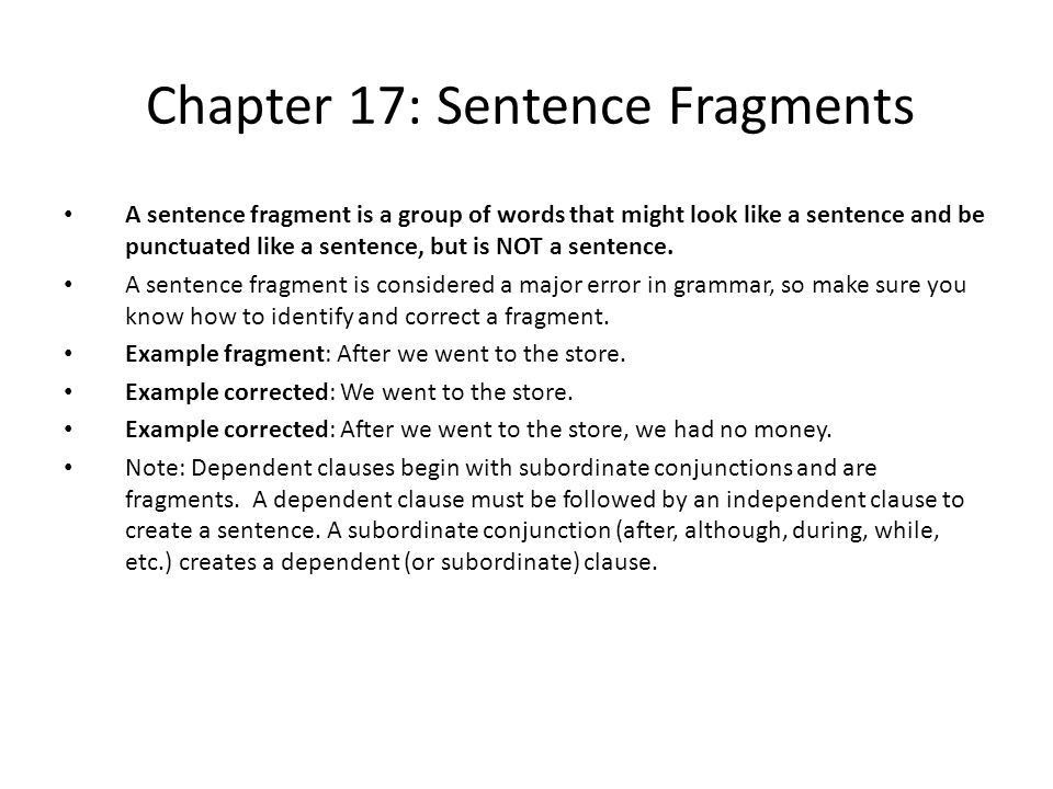 Chapter 17: Sentence Fragments A sentence fragment is a group of ...