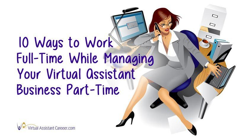10 Ways to Work Full-Time While Managing Your Virtual Assistant ...