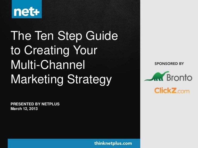 The Ten Step Guide to Creating Your Multi-Channel Marketing Strategy