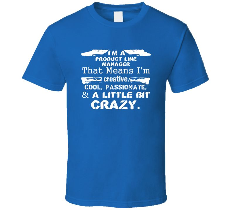 A Product Line Manager And A Little Bit Crazy Job T Shirt