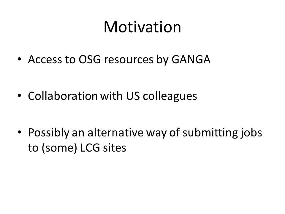 GANGA PANDA Dietrich Liko. Motivation Access to OSG resources by ...
