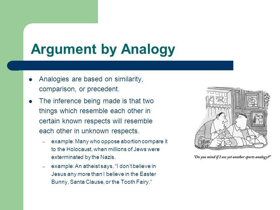 Analogy Reasoning by comparison. Argument by Analogy Analogies are ...