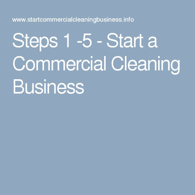 Steps 1 -5 - Start a Commercial Cleaning Business ...
