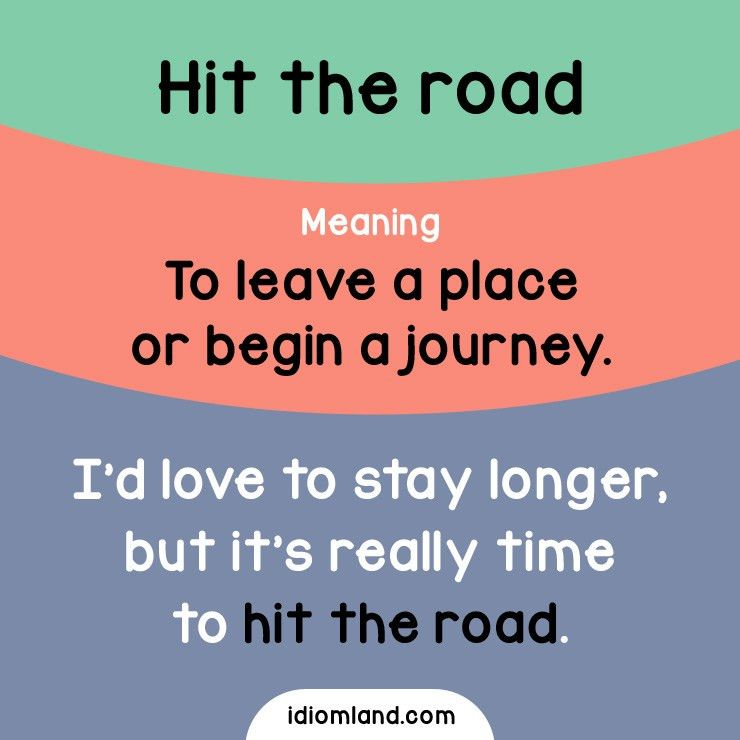 Idiom of the day: Hit the road. Meaning: To leave a place or begin ...