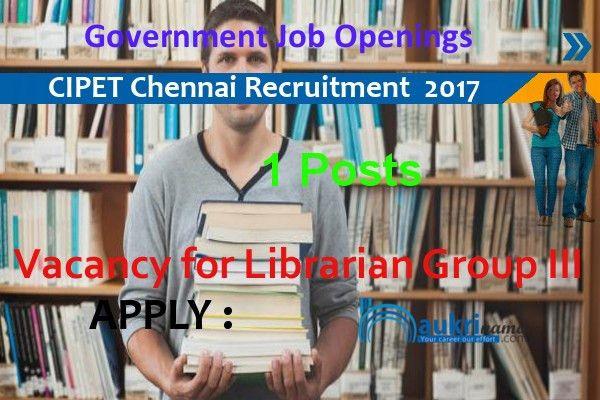 Librarian Recruitment 2017 in CIPET Chennai, cipet.gov.in