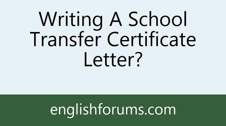 Writing A School Transfer Certificate Letter?