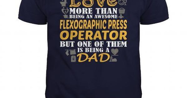 AWESOME TEE FOR FLEXOGRAPHIC PRESS OPERATOR T-SHIRTS, HOODIES ...