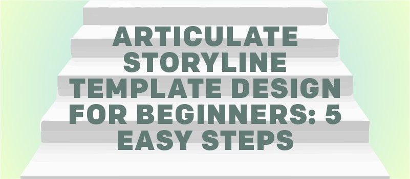 Articulate Storyline Template Design For Beginners: 5 Easy Steps ...