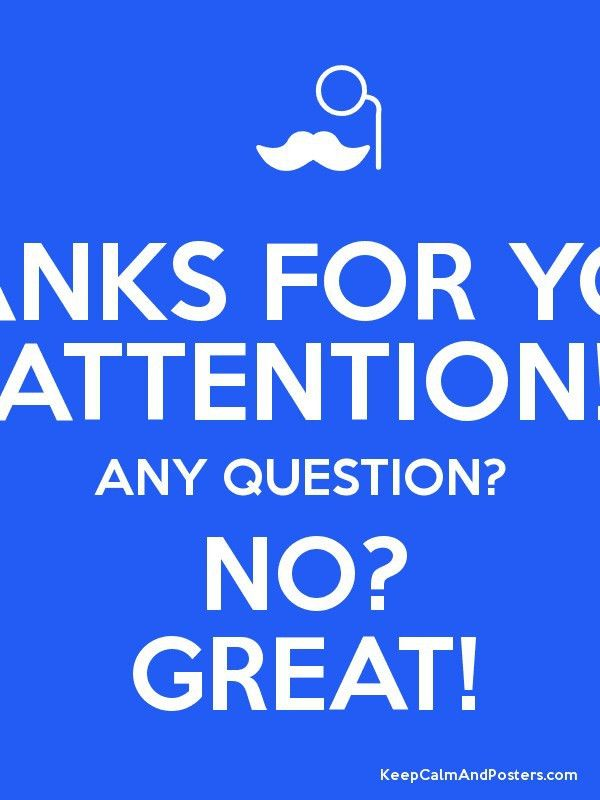 THANKS FOR YOUR ATTENTION! ANY QUESTION? NO? GREAT! - Keep Calm ...