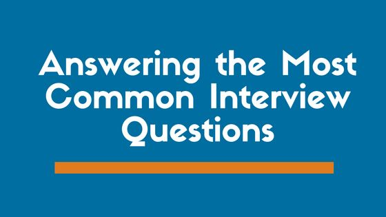 Answering the 10 Most Common Interview Questions (Examples Included)