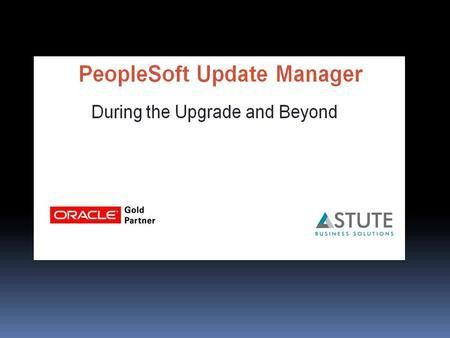 Support in the Age of PeopleSoft Update Manager - ppt video online ...