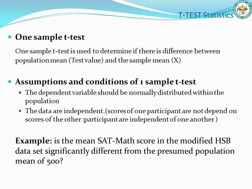 T-TEST Statistics The t test is used to compare to groups to ...