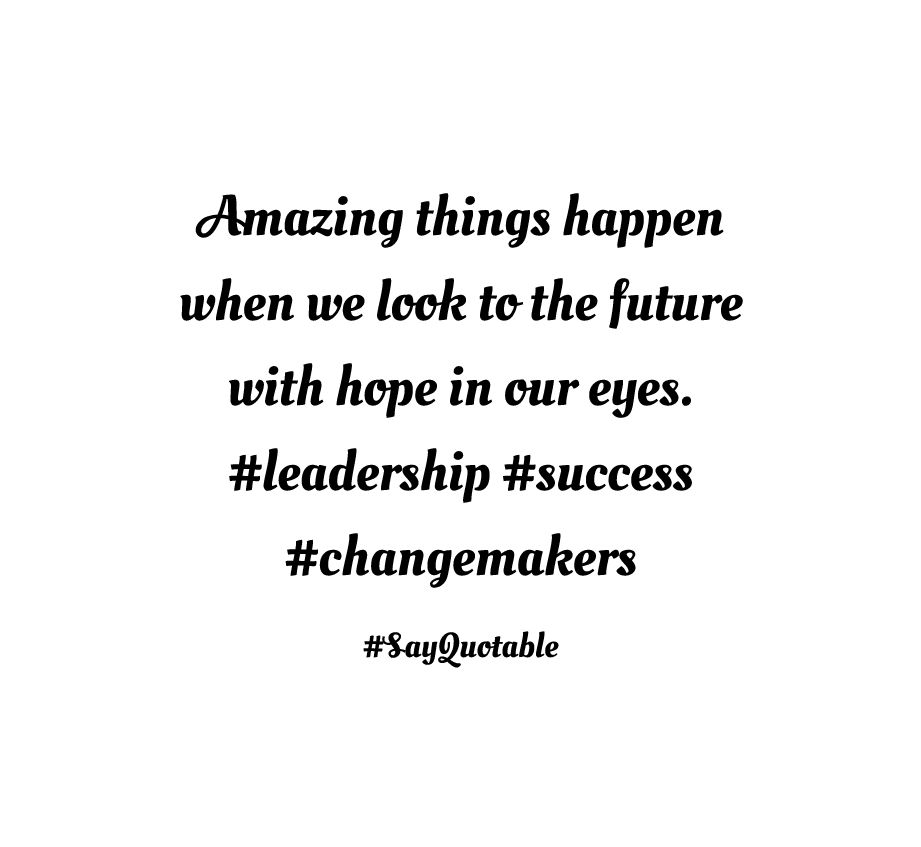 Quote About Amazing things happen when we look to the future with ...