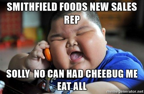 Smithfield Foods new sales rep solly no can had cheebug me eat all ...