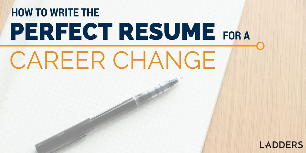 How to Write the Perfect Resume to Make a Career Change | Ladders