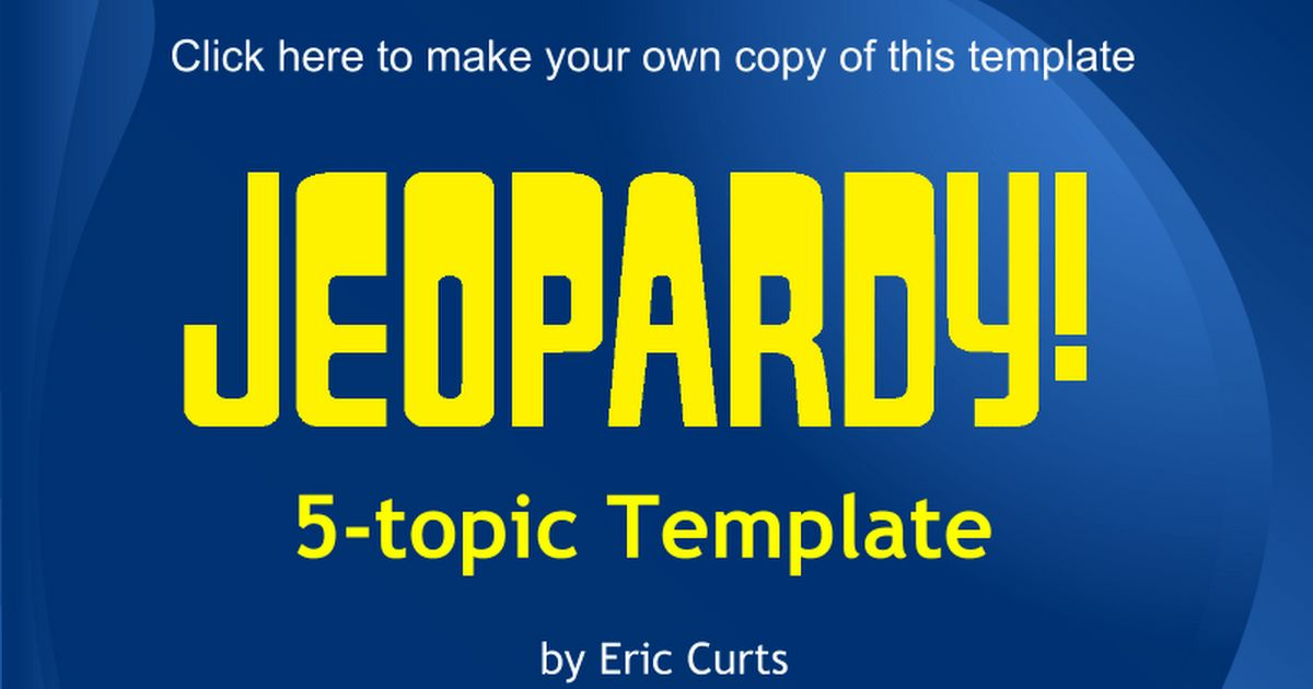 Jeopardy Game 5-Topic Template - Google Slides