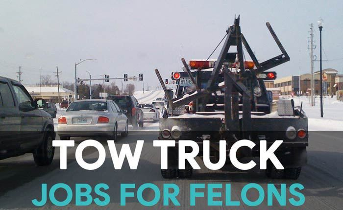Tow Truck Driving Jobs for Felons - Jobs That Hire Felons