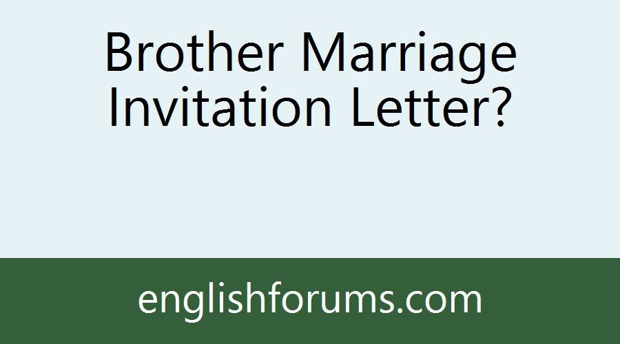 Brother Marriage Invitation Letter?